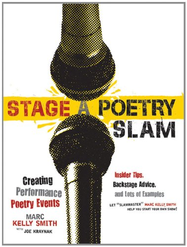 Stage a Poetry Slam: Creating Performance Poetry: Marc Kelly Smith,