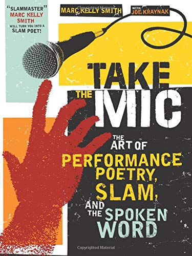 9781402218996: Take the Mic: The Art of Performance Poetry, Slam, and the Spoken Word (A Poetry Speaks Experience)