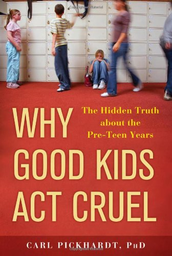 9781402219443: Why Good Kids Act Cruel: The Hidden Truth about the Pre-Teen Years