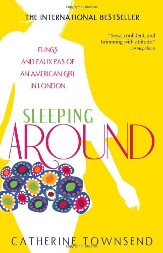 9781402222825: Sleeping Around: Flings and Faux Pas of an American Girl in London