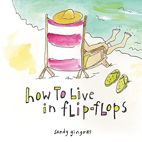 9781402224485: How to Live in Flip-Flops