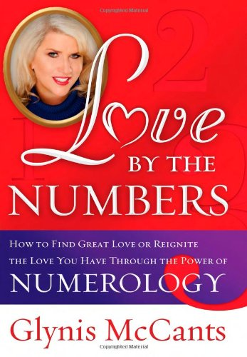 9781402224492: Love by the Numbers: How to Find Great Love or Reignite the Love You Have Through the Power of Numerology
