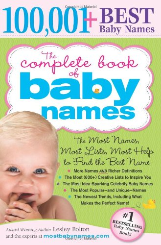 9781402224553: The Complete Book of Baby Names: The Most Names (100,001+), Most Unique Names, Most Idea-Generating Lists (600+) and the Most Help to Find the Perfect Name