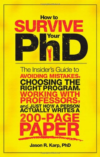 9781402226670: How to Survive Your PhD: The Insider's Guide to Avoiding Mistakes, Choosing the Right Program, Working with Professors, and Just How a Person Actually Writes a 200-Page Paper