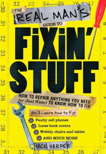 9781402230028: The Real Man's Guide to Fixin' Stuff: How to Repair Anything You Need (or Just Want) to Know How to Fix