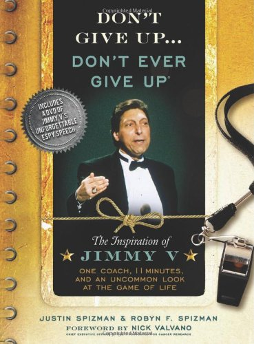 9781402237690: Don't Give Up.Don't Ever Give Up: The Inspiration of Jimmy V-One Coach, 11 Minutes, and an Uncommon Look at the Game of Life