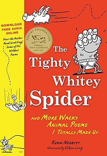 The Tighty Whitey Spider: And More Wacky Animal Poems I Totally Made Up: Nesbitt, Kenn