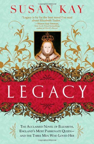 9781402238680: Legacy: The Acclaimed Novel of Elizabeth, England's Most Passionate Queen -- and the Three Men Who Loved Her