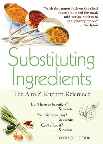 Substituting Ingredients: The A to Z Kitchen Reference: Becky Sue Epstein