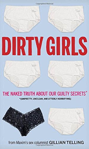 9781402242038: Dirty Girls: The Naked Truth about Our Guilty Secrets (Unpretty, Unclean, and Utterly Horrifying)