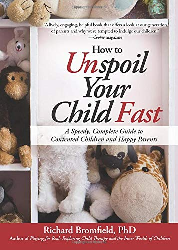 9781402242069: How to Unspoil Your Child Fast: A Speedy, Complete Guide to Contented Children and Happy Parents