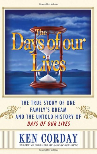 9781402242229: The Days of our Lives: The True Story of One Family's Dream and the Untold History of Days of our Lives