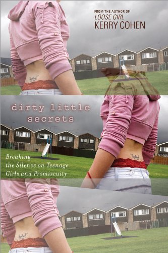 9781402242472: Dirty Little Secrets: Breaking the Silence on Teenage Girls and Promiscuity
