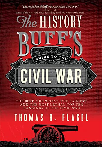 9781402242755: The History Buff's Guide to the Civil War: The best, the worst, the largest, and the most lethal top ten rankings of the Civil War (History Buff's Guides)