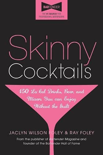 Skinny Cocktails: The only guide you'll ever need to go out, have fun, and still fit into your...