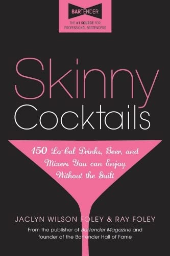 9781402242830: Skinny Cocktails: The only guide you'll ever need to go out, have fun, and still fit into your skinny jeans