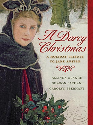 A Darcy Christmas: A Holiday Tribute to Jane Austen: Grange, Amanda; Lathan, Sharon; Eberhart, ...