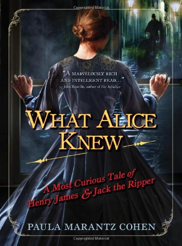 9781402243554: What Alice Knew: A Most Curious Tale of Henry James and Jack the Ripper