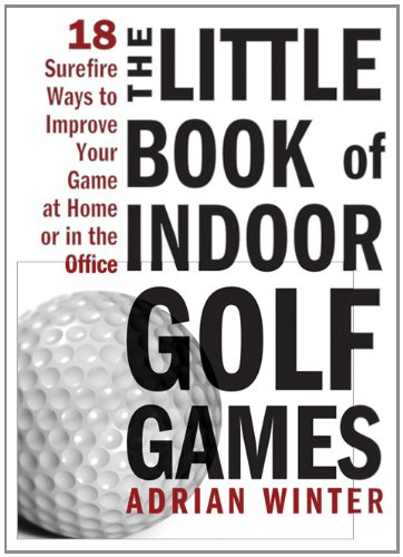 9781402244063: The Little Book of Indoor Golf Games: 18 Sure-fire Ways to Improve Your Game at Home or in the Office