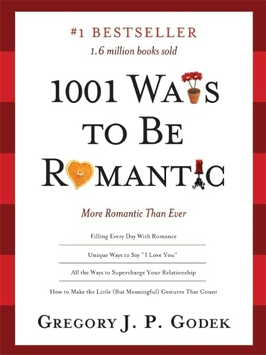 1001 Ways to Be Romantic: More Romantic Than Ever: Godek, Gregory J. P.