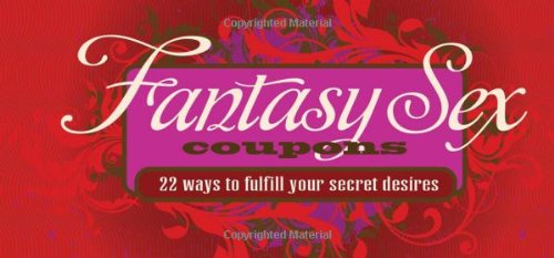 9781402244551: Fantasy Sex Coupons: 22 Exhilarating Scenarios to Fulfill Your Deepest Desires
