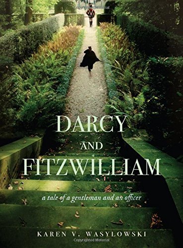Darcy and Fitzwilliam: A tale of a gentleman and an officer: Wasylowski, Karen