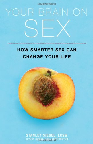 Your Brain on Sex: How Smarter Sex Can Change Your Life (1402253923) by Siegel, Stanley