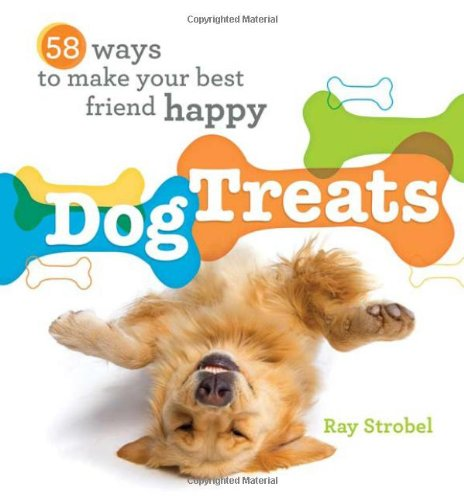 Dog Treats: 58 Ways to Make Your Best Friend Happy
