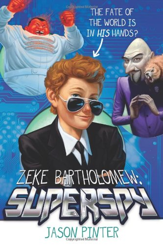 Zeke Bartholomew: Superspy!: Pinter, Jason