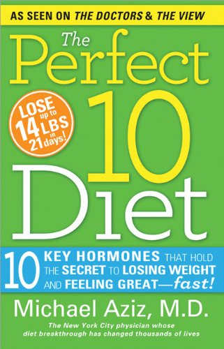 9781402258961: The Perfect 10 Diet: 10 Key Hormones That Hold the Secret to Losing Weight and Feeling Great-Fast!