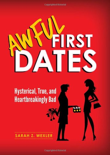 9781402259227: Awful First Dates: Hysterical, True, and Heartbreakingly Bad