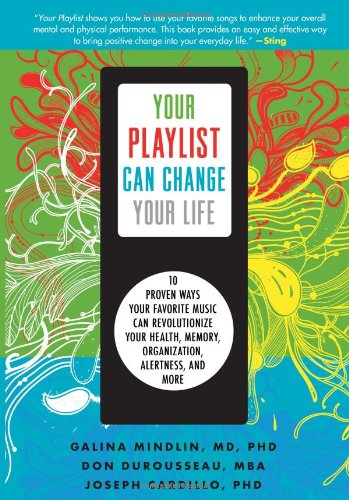 Your Playlist Can Change Your Life: Ten Proven Ways Your Favorite Music Can Revolutionize Your ...