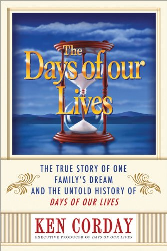 9781402260841: The Days of our Lives: The True Story of One Family's Dream and the Untold History of Days of our Lives