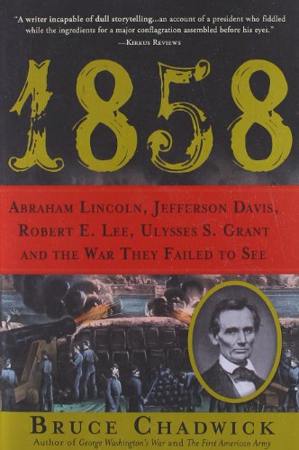 1858: Abraham Lincoln, Jefferson Davis, Robert E. Lee, Ulysses S. Grant and the War They Failed t...