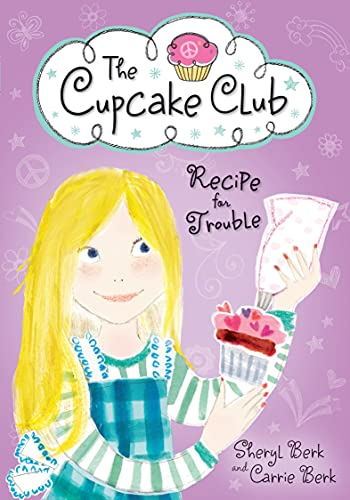 Recipe for Trouble: The Cupcake Club (1402264526) by Sheryl Berk; Carrie Berk