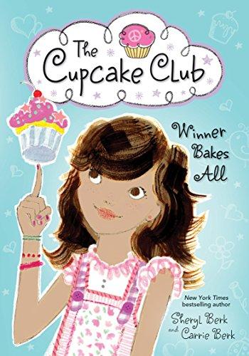 Winner Bakes All: The Cupcake Club: Berk, Sheryl; Berk, Carrie