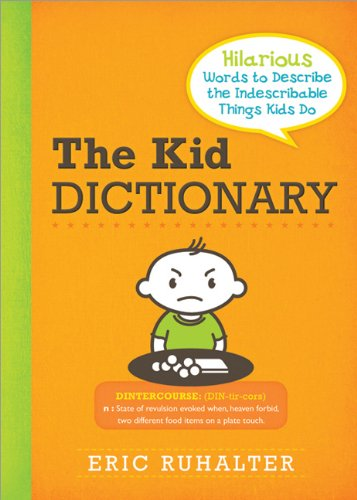 9781402264658: The Kid Dictionary: Hilarious Words to Describe the Indescribable Things Kids Do