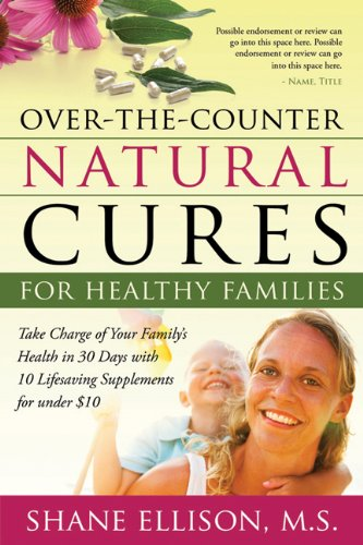 9781402265280: Over the Counter Natural Cures for Healthy Families: Take Charge of Your Family's Health in 30 Days with 10 Lifesaving Supplements for Under $10