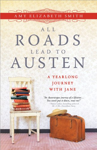 All Roads Lead to Austen: A Year-long Journey with Jane: Smith, Amy