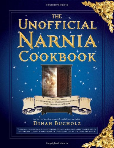 9781402266416: The Unofficial Narnia Cookbook: From Turkish Delight to Gooseberry Fool-Over 150 Recipes Inspired by The Chronicles of Narnia