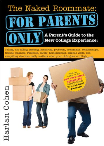 9781402267567: The Naked Roommate: For Parents Only: A Parent's Guide to the New College Experience: Calling, Not Calling, Packing, Preparing, Problems, Roommates, ... Matters when Your Child Goes to College