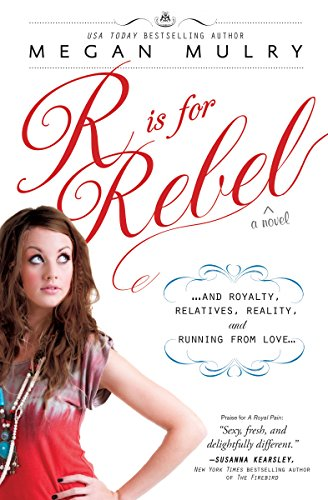 9781402270031: R Is for Rebel: ...and Royalty, Relatives, Reality, and Running from love... (Unruly Royals)