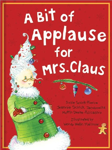 A Bit of Applause for Mrs. Claus: Schick-Pierce, Susie, Schick-Jacobowitz,