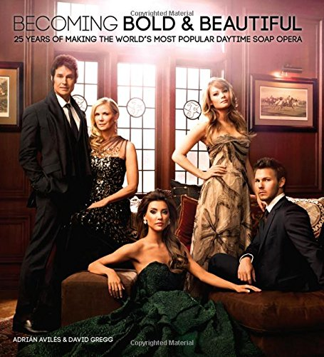 9781402272141: Becoming Bold & Beautiful: 25 Years of Making the World's Most Popular Daytime Soap Opera