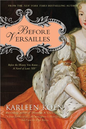 9781402275906: Before Versailles: Before the History You Know...a Novel of Louis XIV
