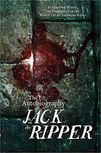 9781402280580: The Autobiography of Jack the Ripper: In His Own Words, The Confession of the World's Most Infamous Killer