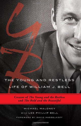 The Young and Restless Life of William J. Bell: Creator of The Young and the Restless and The Bold and the Beautiful (140228067X) by Maloney, Michael