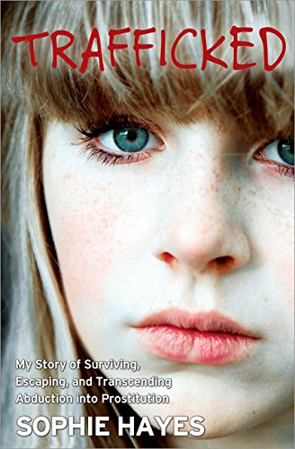 9781402281037: Trafficked: My Story of Surviving, Escaping, and Transcending Abduction Into Prostitution