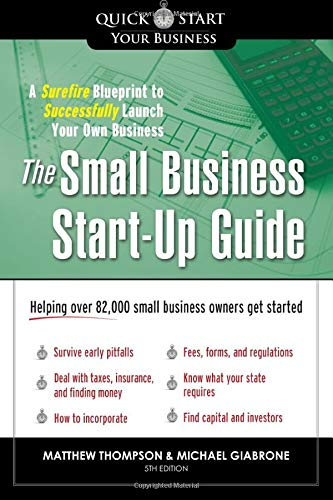 The Small Business Start-Up Guide: A Surefire Blueprint to Successfully Launch Your Own Business: ...