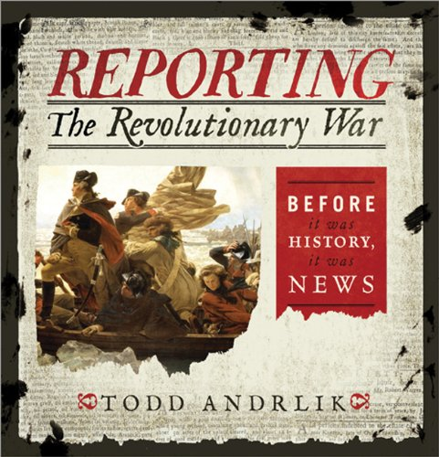 9781402282553: Reporting the Revolutionary War: Before It Was History, It Was News